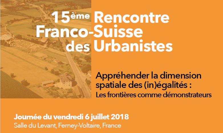 15e rencontre Franco-Suisse des Urbanistes – Vendredi 6 juillet 2018 – Ferney-Voltaire