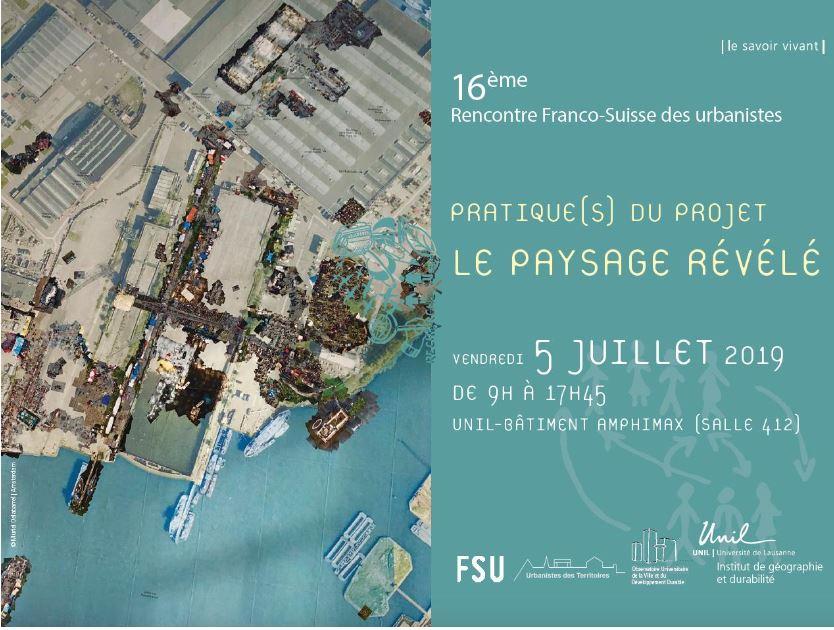 16e rencontres Franco-Suisse «Pratique(s) du projet : Le paysage révélé» 5 juillet 2019 – Lausanne