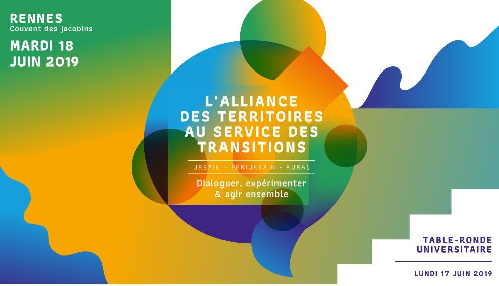 """COLLOQUE """"L'ALLIANCE DES TERRITOIRES AU SERVICE DES TRANSITIONS. URBAIN, PÉRIURBAIN, RURAL : DIALOGUER, EXPÉRIMENTER ET AGIR ENSEMBLE""""-18 juin 2019- Rennes"""