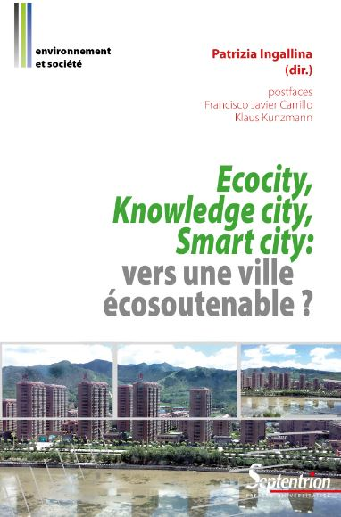 Ecocity, knowledge city, smart city, vers une ville écosoutenable? sous la direction de Patrizia Ingallina